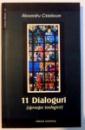11 DIALOGURI ( APROAPE TEOLOGICE ) de ALEXANDRU CISTELECAN , 2003