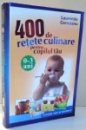 400 de RETETE CULINARE PENTRU COPILUL TAU, 0-3 ANI de LAURENTIU CERNAIANU , 2011