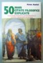50 MARI CITATE FILOSOFICE  EXPLICATE O LUCRARE ORIGINALA SI PROFESIONALA PENTRU ABORDAREA FILSOFIEI , 1998