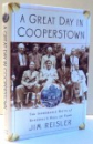 A GREAT DY IN COOPERSTOW, THE IMPROBABLE BIRTH OF BASEBALL`S HALL OF FAME by JIM REISLER , 2006