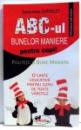 ABC-UL BUNELOR MANIERE PENTRU COPII de SYLVIE-ANNE CHATELET , 2013