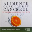ALIMENTE CARE COMBAT CANCERUL - PREVENIREA CANCERULUI PRIN DIETA  de RICHARD BELIVEAU si DENIS GINGRAS , 2011