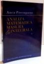 ANALIZA MATEMATICA , MASURA SI INTEGRALA de ANCA PRECUPANU , VOL I , 2006