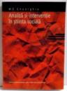 ANALIZA SI INTERVENTIE IN STIINTA SOCIALA de M. D. GHEORGHIU , 2005