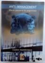 ANTI  - MANAGEMENT - EFECTE PERVERSE IN ORGANIZATII de VADIM DUMITRASCU , 2006