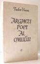 ARGHEZI POET AL OMULUI de TUDOR VIANU , 1964