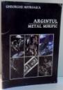 ARGINTUL, METAL MIRIFIC de GHEORGHE MITROAICA , 2000