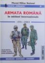 ARMATA ROMANA IN MISIUNI INTERNATIONALE  - 1991 - 2003 - ORGANIZARE , ECHIPAMENT , ARMAMENT  de CALIN HENTEA ...HORIA SERBANESCU , 2004