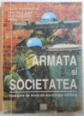 ARMATA SI SOCIETATEA - CULEGERE DE TEXTE DE SOCIOLOGIE MILITARA de IONEL NICU SAVA ...MARIAN ZULEAN , 1998