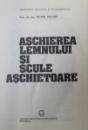 ASCHIEREA LEMNULUI SI SCULE ASCHIETOARE de VICTOR DOGARU, 1981