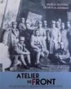 ATELIER DE FRONT  - ARTISTI ROMANI IN MARELE RAZBOI 1916 - 1918 de ALINA PETRESCU ..MARIAN VIDA , 2018