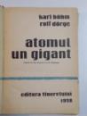 ATOMUL , UN GIGANT de KARL BOHM , ROLF DORGE 1958