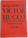 AVEZ-VOUS LU VICTOR HUGO ? ANTHOLOGIE POETIQUE COMMENTEE par ARAGON , 1969