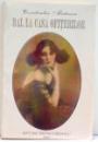 BAL LA CASA OFITERILOR de CONSTANTIN MATEESCU , EDITIE A II A , 1997