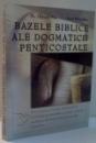 BAZELE BIBLICE ALE DOGMATICII PENTICOSTALE de DR. GHIOCEL MOT, ANCA MOROSHAN , 2005