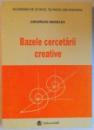 BAZELE CERCETARII CREATIVE de GHEORGHE MANOLEA , 2006