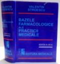 BAZELE FARMACOLOGICE ALE PRACTICII MEDICALE d eVALENTIN STROESCU , EDITIA A VII - A , 2001