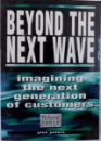 BEYOND THE NEXT WAVE, IMAGINING THE NEXT GENERATION OF CUSTOMERS de GLEN PETERS , 1996