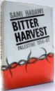 BITTER HARVEST, PALESTINE 1914-67 by SAMI HADAWI , 1967