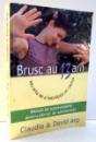 BRUSC AU 13 ANI SAU ARTA DE A IMBRATISA UN CACTUS , MANUAL DE SUPRAVIETUIRE PENTRU PARINTI DE ADOLESCENTI de CLAUDIA & DAVID ARP , 2005
