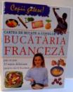 BUCATARIA FRANCEZA , PAS CU PAS 15 RETETE DELICIOASE PENTRU MICII BUCATARI , 2008