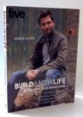 BUILD A NEW LIFE BY CREATING YOUR DREAM HOME by GEORGE CLARKE , 2007