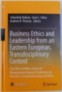 BUSINESS ETHICS AND LEADERSHIP FROM AN ESTERN EUROPEAN , TRANDISCIPLINARY CONTEXT  by SEBASTIAN VADUVA ...ANDREW R. THOMAS , 2017