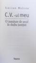 C. V. - UL MEU , O JUMATATE DE SECOL IN SLUJBA JUSTITIEI  de LUCIAN BELCEA , 2008 , DEDICATIE*