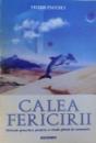 CALEA FERICIRII  - METODE PRACTICE PENTRU O VIATA PLINA DE ARMONIE de VICTOR PAUCHET , 1995