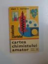 CARTEA CHIMISTULUI AMATOR de DAN I. SERACU  1979