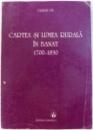 CARTEA SI LUMEA RURALA IN BANAT  1700 - 1830 de VALERIU LEU , 1996