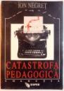 CATASTROFA PEDAGOGICA de ION NEGRET , 1995