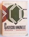 CATECOLAMINELE - BIOLOGIE , PATOLOGIE de VOINEA MARINESCU ... MARIAN IONESCU , 1965