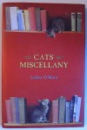 CATS ' MISCELLANY by LESLEY O' MARA , 2005
