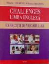 CHALLENGES - LIMBA ENGLEZA  - EXERCITII DE VOCABULAR de MIHAELA CHILARESCU si ROXAN DIACONESCU , 2012