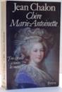 CHERE MARIE ANTOINETTE par JEAN CHALON , 1988