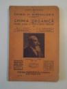 CHIMIE SI MINERALOGIE. CHIMIA ORGANICA PENTRU CLASA V-A LICEE SI SCOLI SPECIALE de C.I. ISTRATI, G.G. LONGINESCU, EDITIA XI-A,  1929 , CONTINE DEDICATIA AUTORULUI LONGINESCU