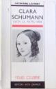 CLARA SCHUMANN  - VIATA LA PATRU MAINI de CATHERINE LEPRONT  - COLECTIA FEMEI CELEBRE , NR. 1 , 1993