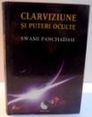CLARVIZIUNE SI PUTERI OCULTE de SWAMI PANCHADASI , 2012