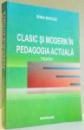 CLASIC SI MODERN IN PEDAGOGIA ACTUALA TRATAT de IRINA MACIUC , 2007