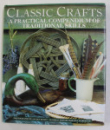 CLASSIC CRAFTS  - A PRACTICAL COMPENDIUM OF TRADITIONAL SKILLS by MARTINA MARGETS , photography by JACQUI HURST , 1989