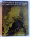 CLASSICISM & ROMANTICISM - WHITH  OTHER STUDIES IN ART HISTORY by FREDERICK ANTAL , 1966