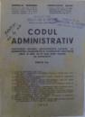 CODUL ADMINISTRATIV  - CUPRINZAND NORMELE ADMINISTRATIVE CURENTE , CU MODIFICARILE , COMPLETARILE SI RECTIFICARILE INTERVENITE PANA LA DATA DE 15 IULIE 1945 de CORNELIU RUDESCU si CONSTANTIN BOTEZ , 1945