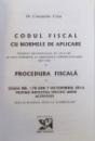 CODUL FISCAL  - PROCEDURA FISCALA  - NORMELE DE APLICARE  - NORMELE DE APLICARE AU FOST INTRODUSE LA ARTICOLELE CORESPUNZATOARE DIN COD   - LEGEA NR. 170 / OCT. 2017  de CONSTANTIN CRISU , 2017