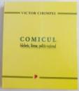 COMICUL FOLCLORIC , LITERAR , POLITIC - NATIONAL de VICTOR CIRIMPEI , 2013 *DEDICATIE