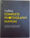 COMPLETE PHOTOGRAPHY MANUAL  - EVERYTHING YOU NEED TO KNOW ABOUT PHOTOGRAPHY , BOTH DIGITAL AND FILM , 2007