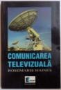 COMUNICAREA TELEVIZUALA de ROSEMARIE HAINES , 2000