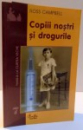 COPIII NOSTRI SI DROGURILE de ROSS CAMPBELL , 2001