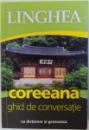 COREEANA  - GHID DE CONVERSATIE  - CU DICTIONAR SI GRAMATICA , 2017