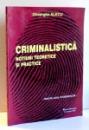CRIMINALISTICA NOTIUNI TEORETICE SI PRACTICE de GHEORGHE ALECU , 2004